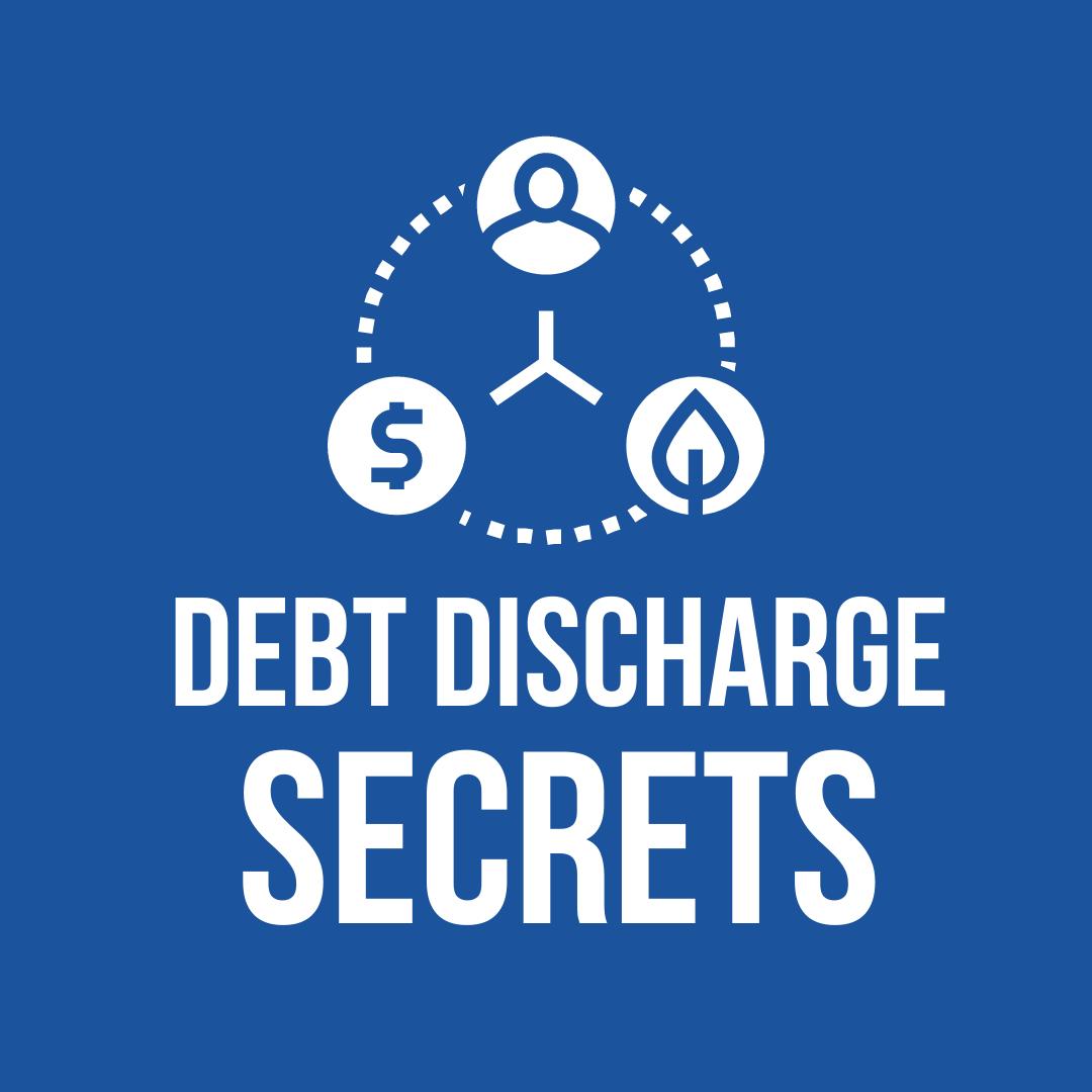 DEBT DISCHARGE SECRETS
